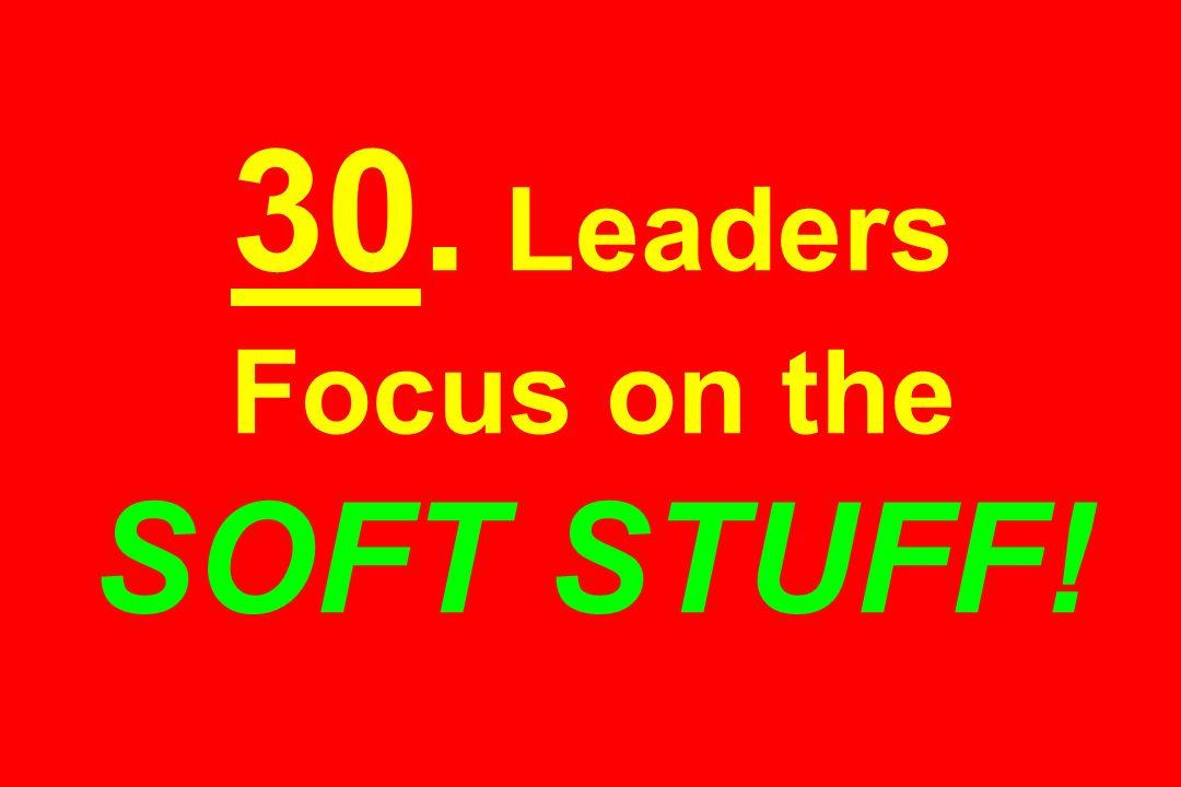 30. Leaders Focus on the SOFT STUFF!