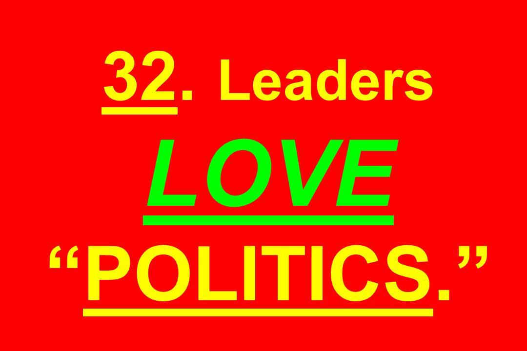 32. Leaders LOVEPOLITICS.