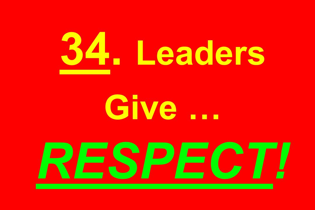 34. Leaders Give … RESPECT!