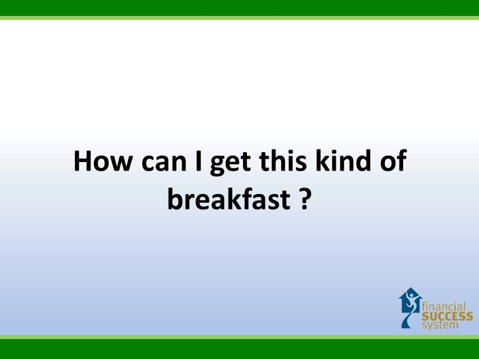 How can I get this kind of breakfast ?