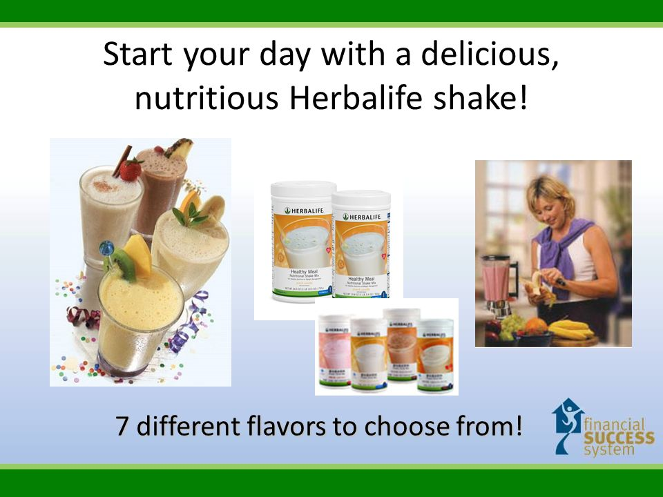 Start your day with a delicious, nutritious Herbalife shake! 7 different flavors to choose from!