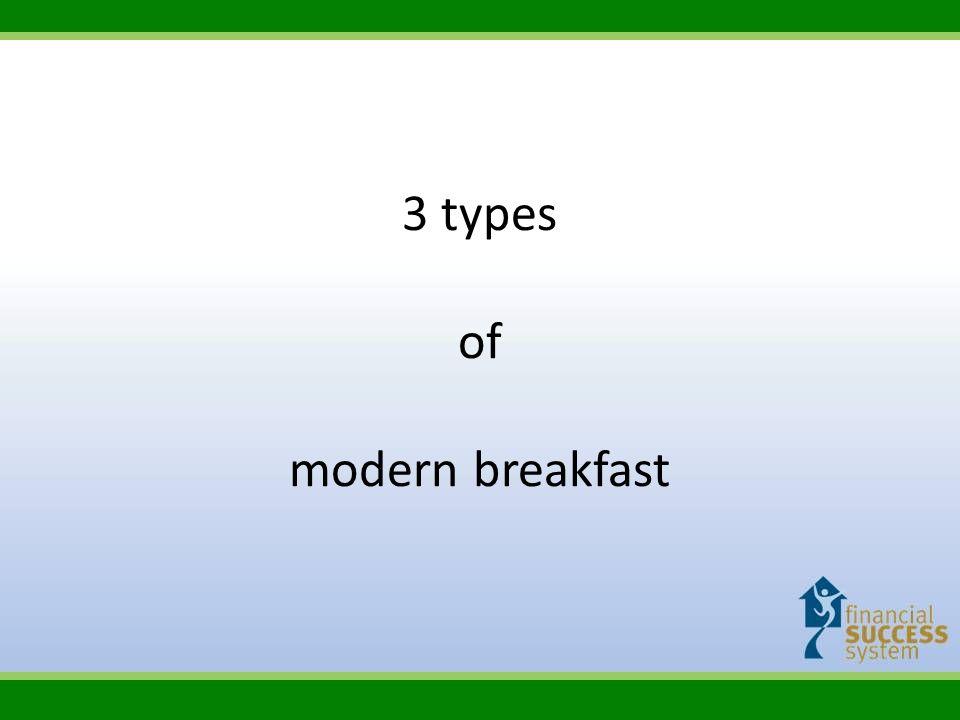 3 types of modern breakfast