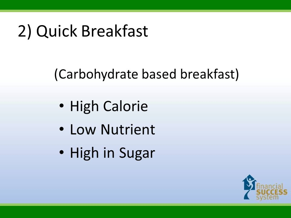 High Calorie Low Nutrient High in Sugar (Carbohydrate based breakfast) 2) Quick Breakfast