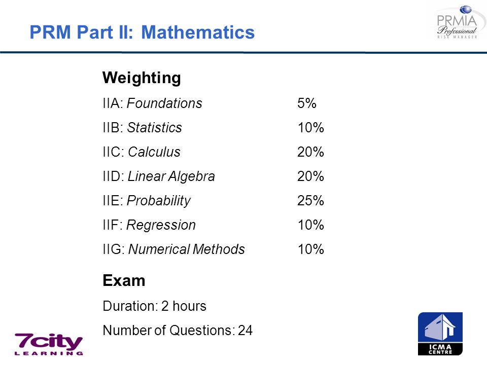 PRM Part II: Mathematics Weighting IIA: Foundations5% IIB: Statistics 10% IIC: Calculus 20% IID: Linear Algebra 20% IIE: Probability25% IIF: Regressio