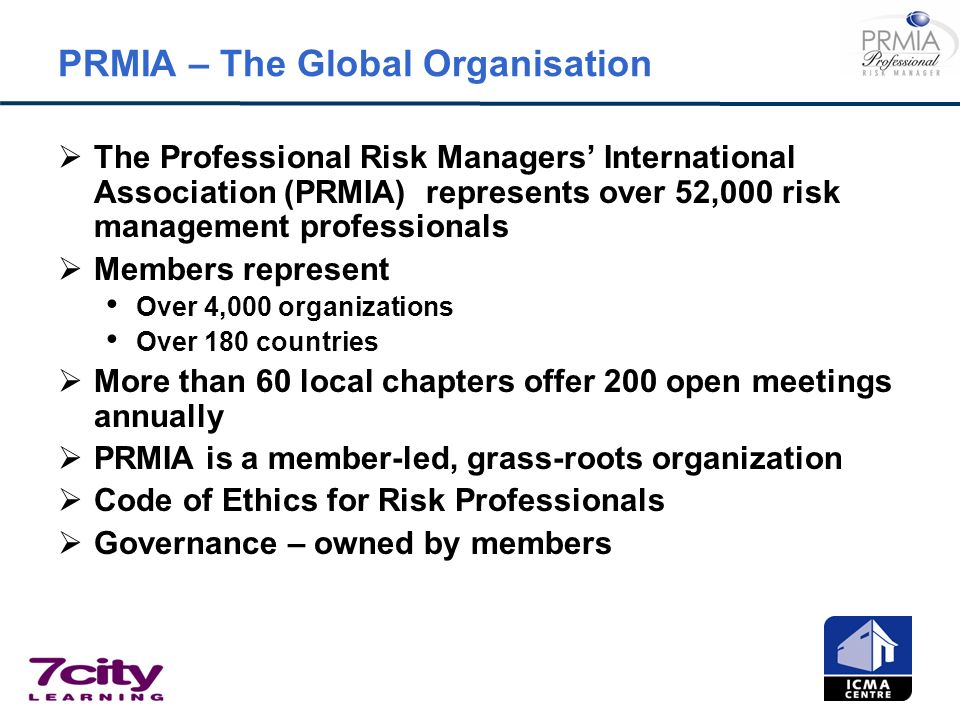PRMIA – The Global Organisation The Professional Risk Managers International Association (PRMIA) represents over 52,000 risk management professionals