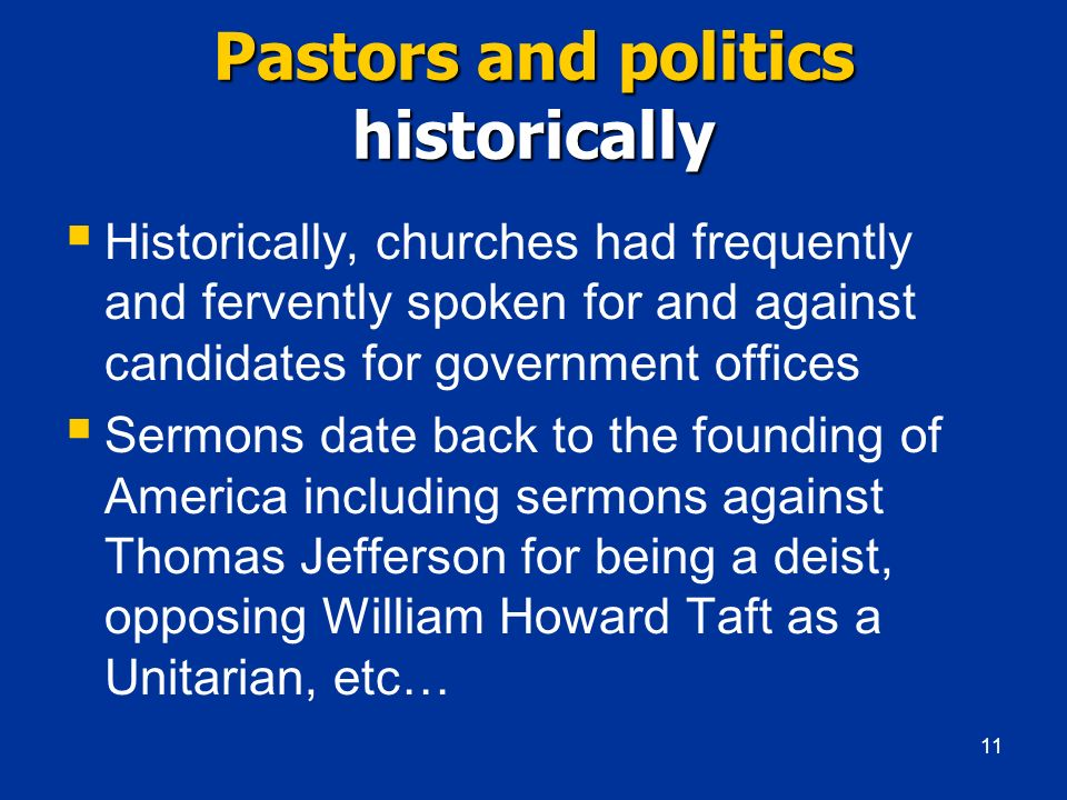 Pastors and politics historically Historically, churches had frequently and fervently spoken for and against candidates for government offices Sermons