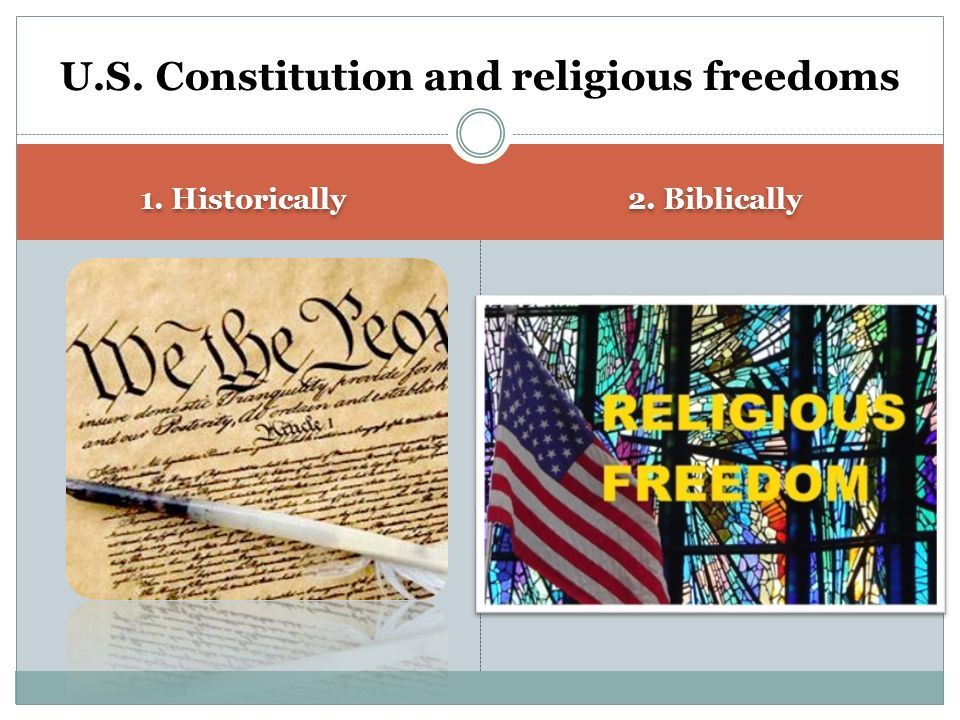 1. Historically 2. Biblically 12 U.S. Constitution and religious freedoms