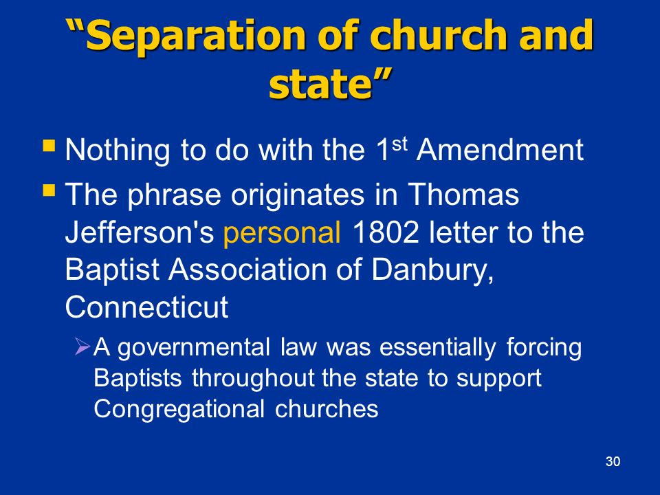 Separation of church and state Nothing to do with the 1 st Amendment The phrase originates in Thomas Jefferson's personal 1802 letter to the Baptist A