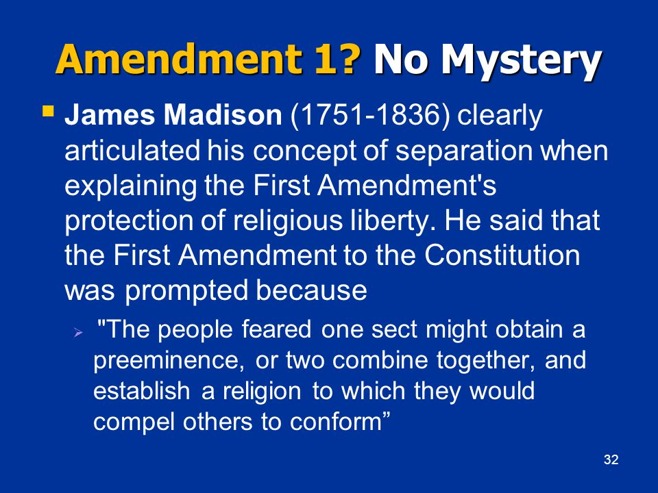 Amendment 1? No Mystery James Madison (1751-1836) clearly articulated his concept of separation when explaining the First Amendment's protection of re