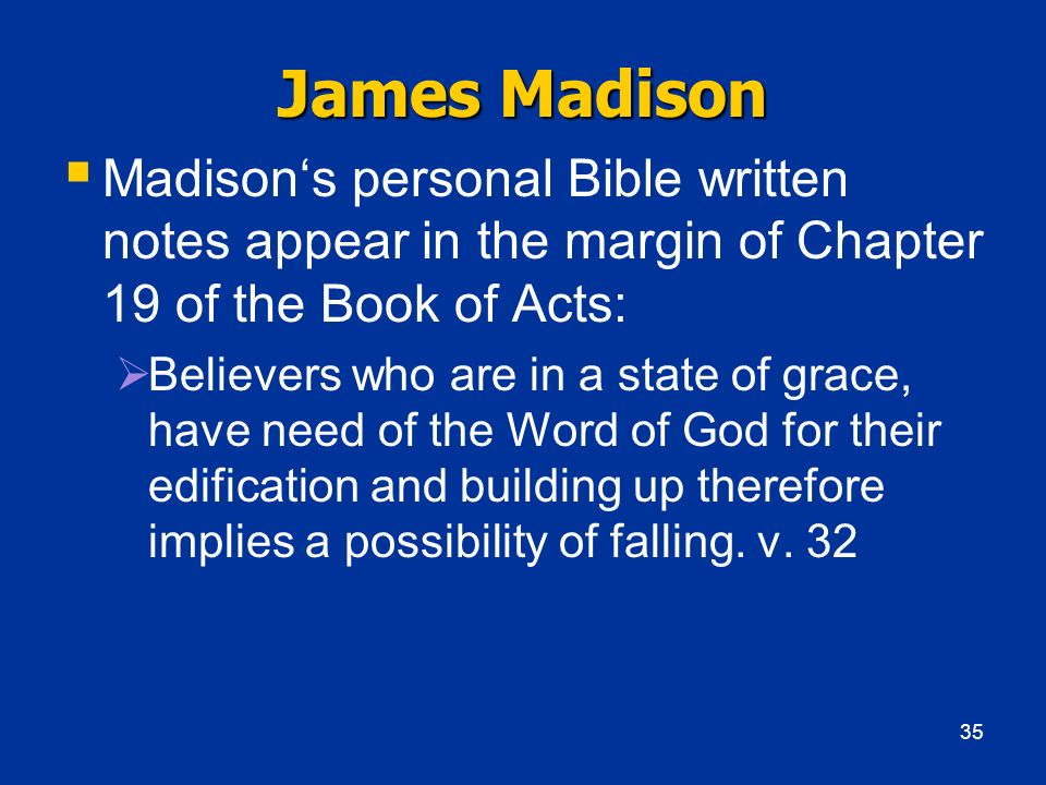 James Madison Madisons personal Bible written notes appear in the margin of Chapter 19 of the Book of Acts: Believers who are in a state of grace, hav