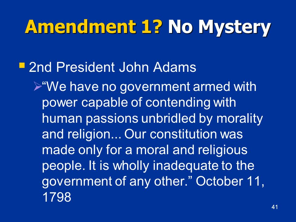 Amendment 1? No Mystery 2nd President John Adams We have no government armed with power capable of contending with human passions unbridled by moralit