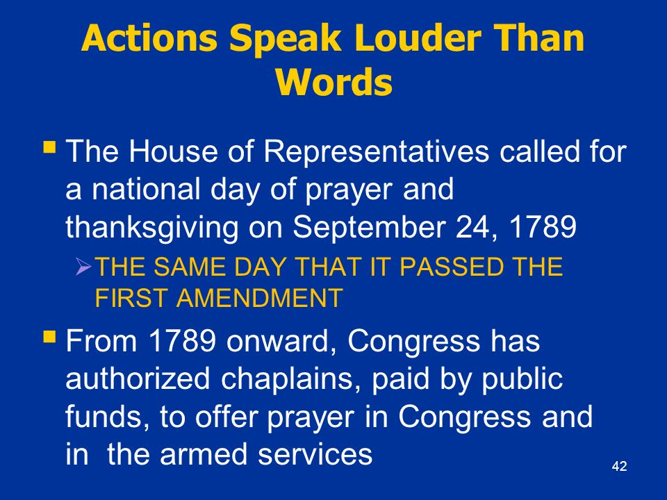 Actions Speak Louder Than Words The House of Representatives called for a national day of prayer and thanksgiving on September 24, 1789 THE SAME DAY T