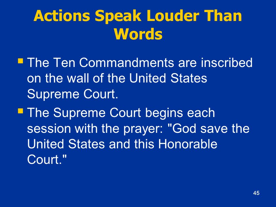 Actions Speak Louder Than Words The Ten Commandments are inscribed on the wall of the United States Supreme Court. The Supreme Court begins each sessi