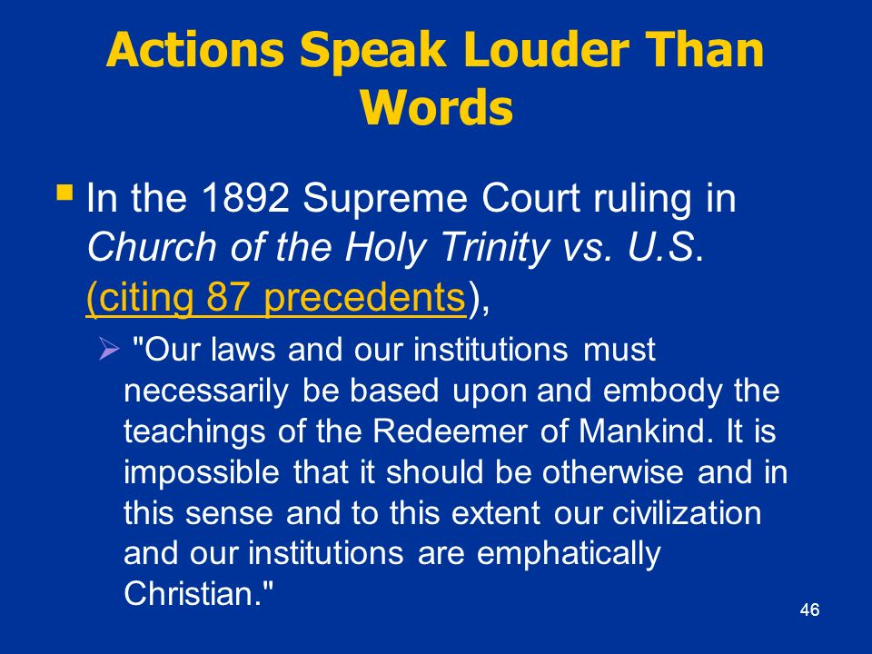 Actions Speak Louder Than Words In the 1892 Supreme Court ruling in Church of the Holy Trinity vs. U.S. (citing 87 precedents),
