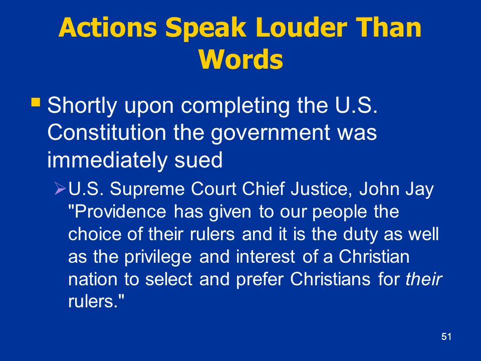 Actions Speak Louder Than Words Shortly upon completing the U.S. Constitution the government was immediately sued U.S. Supreme Court Chief Justice, Jo