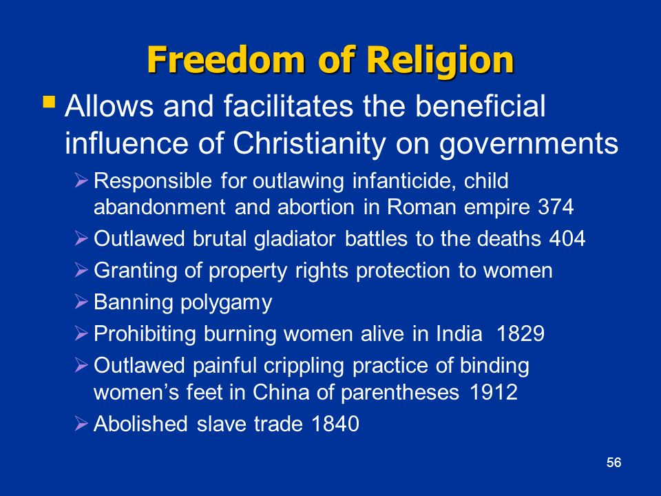 Freedom of Religion Allows and facilitates the beneficial influence of Christianity on governments Responsible for outlawing infanticide, child abando