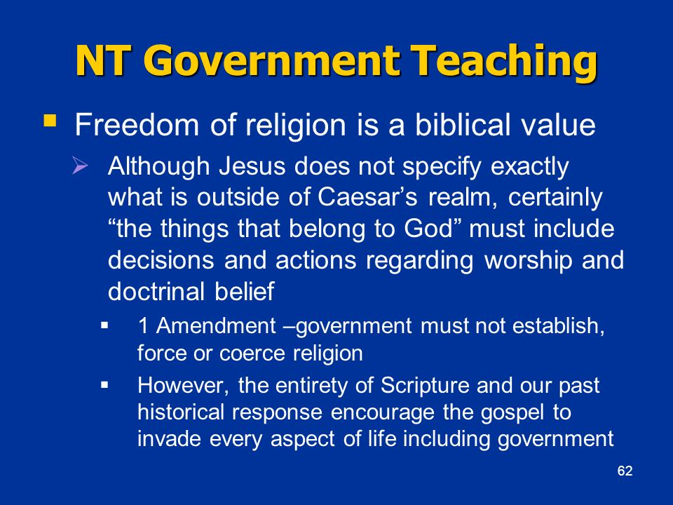 NT Government Teaching Freedom of religion is a biblical value Although Jesus does not specify exactly what is outside of Caesars realm, certainly the