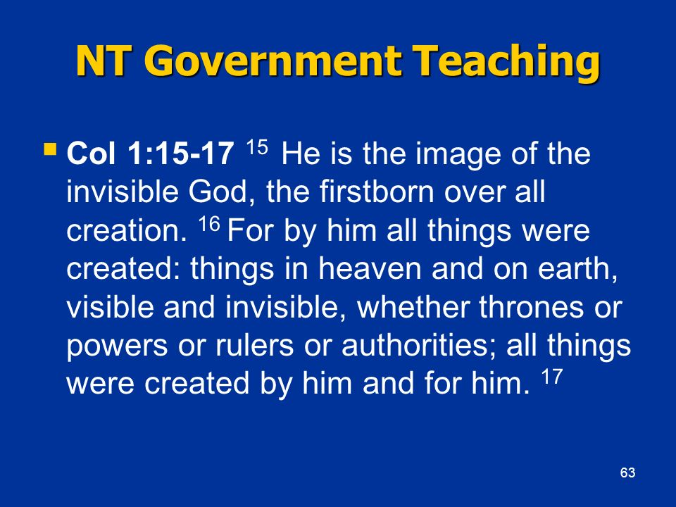 NT Government Teaching Col 1:15-17 15 He is the image of the invisible God, the firstborn over all creation. 16 For by him all things were created: th