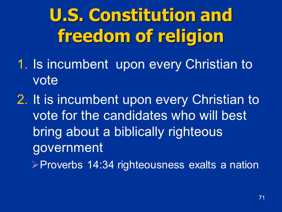 U.S. Constitution and freedom of religion 1.Is incumbent upon every Christian to vote 2.It is incumbent upon every Christian to vote for the candidate