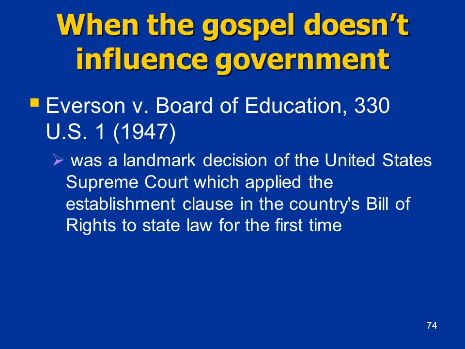 When the gospel doesnt influence government Everson v. Board of Education, 330 U.S. 1 (1947) was a landmark decision of the United States Supreme Cour