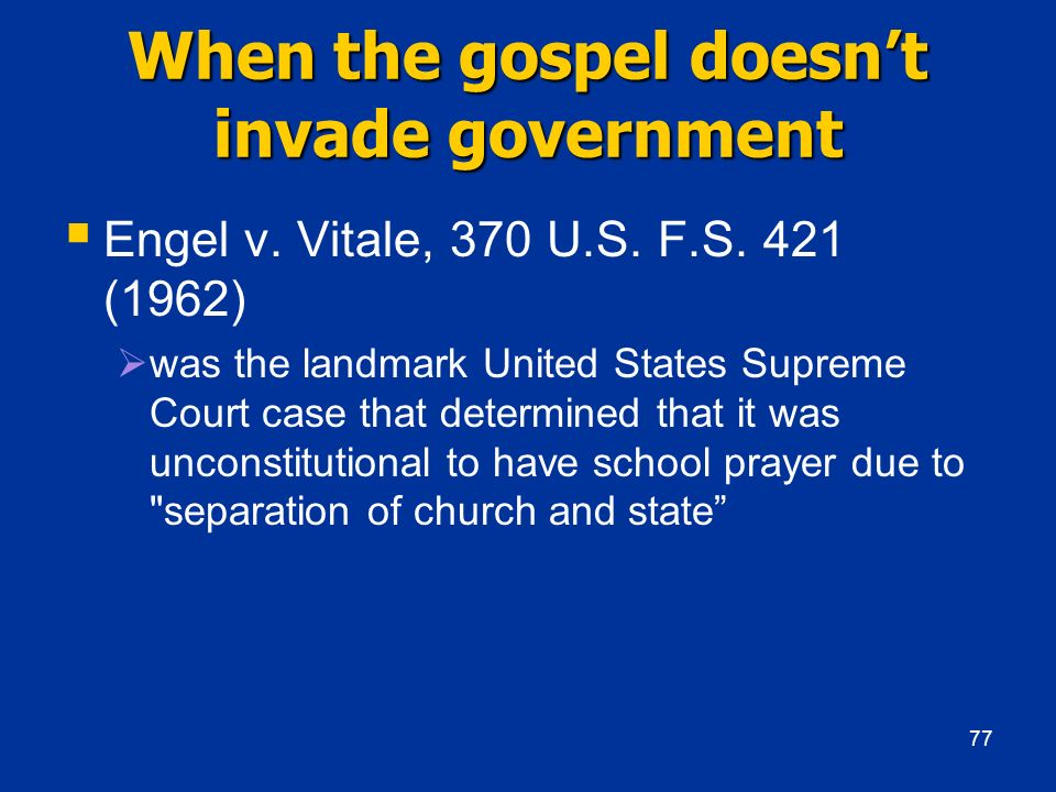 When the gospel doesnt invade government Engel v. Vitale, 370 U.S. F.S. 421 (1962) was the landmark United States Supreme Court case that determined t