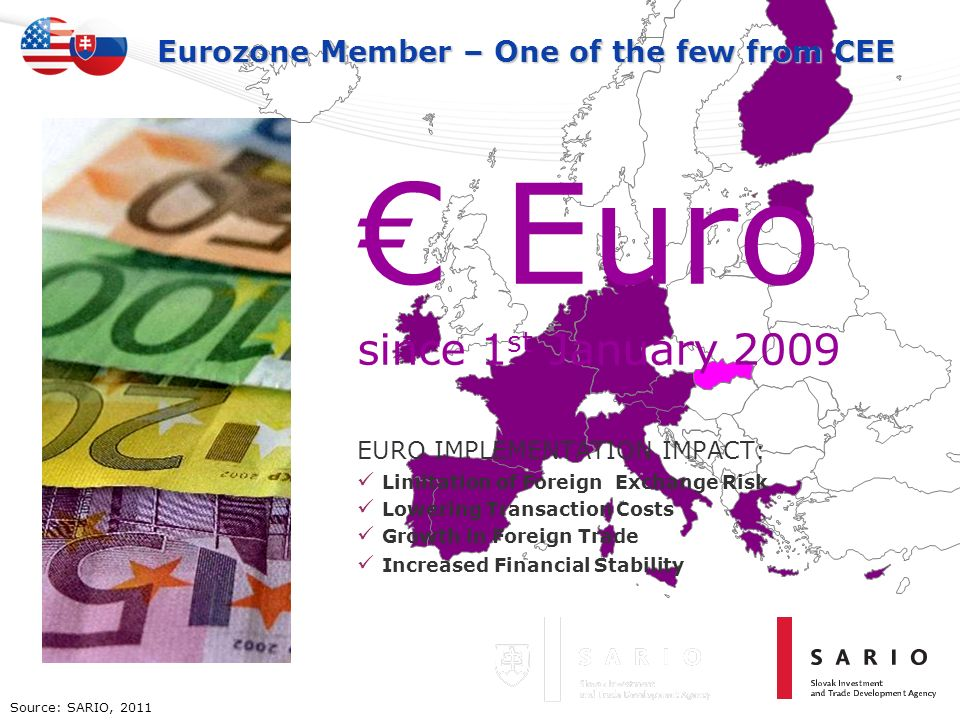 Eurozone Member – One of the few from CEE Euro since 1 st January 2009 EURO IMPLEMENTATION IMPACT: Limitation of Foreign Exchange Risk Lowering Transa