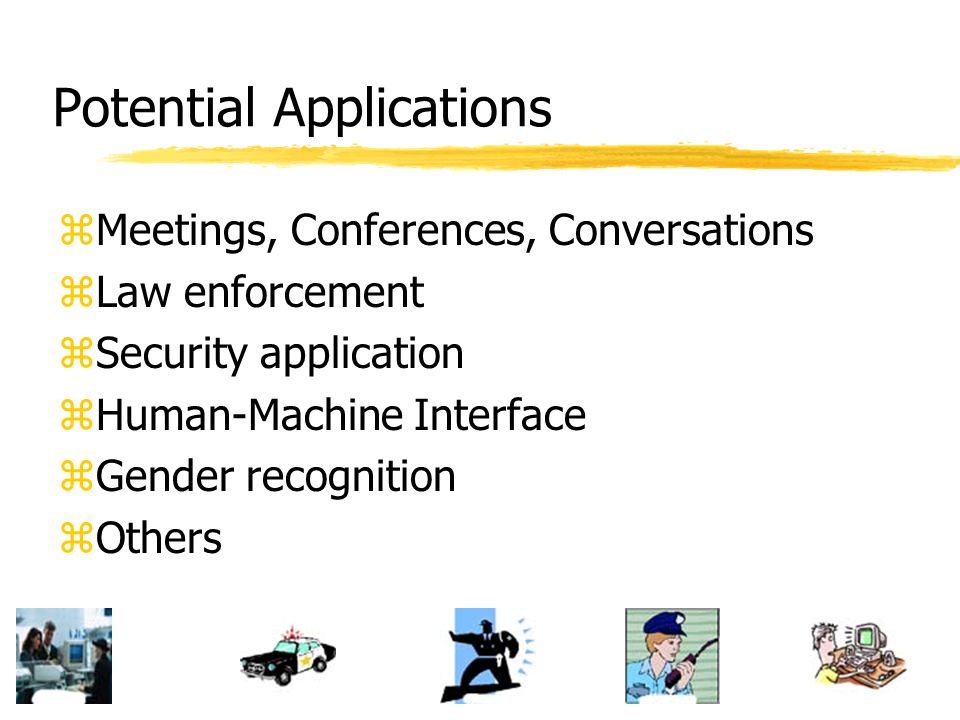 Potential Applications zMeetings, Conferences, Conversations zLaw enforcement zSecurity application zHuman-Machine Interface zGender recognition zOthe