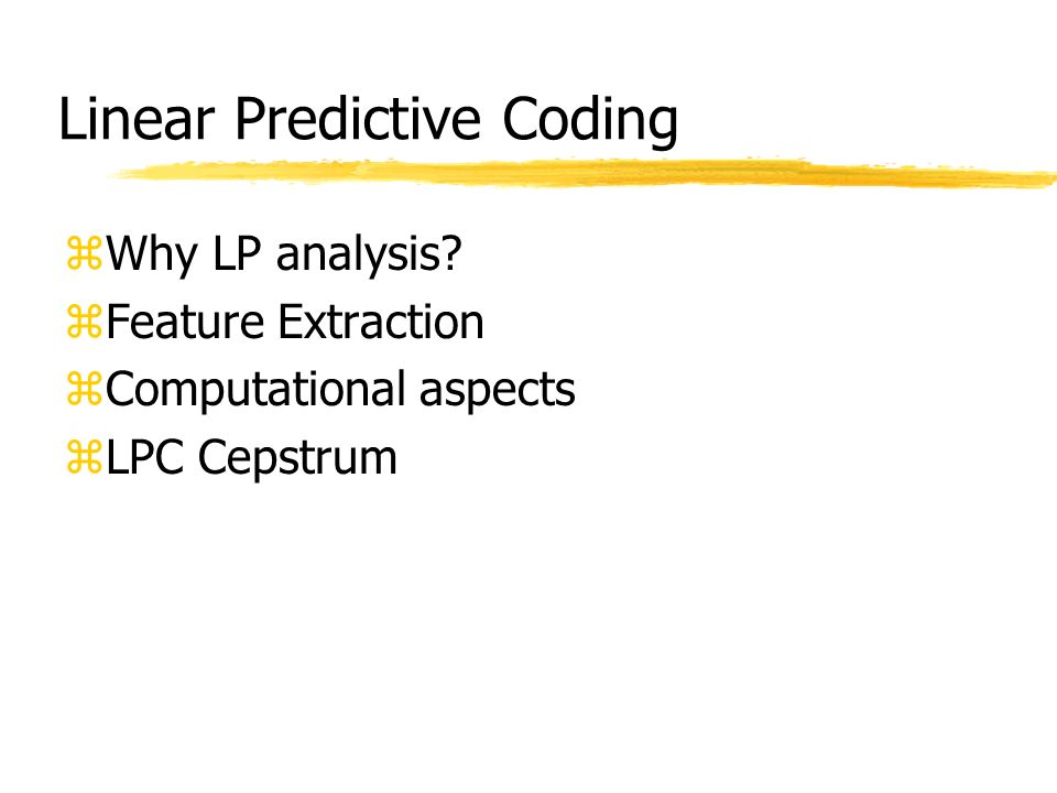 Linear Predictive Coding zWhy LP analysis? zFeature Extraction zComputational aspects zLPC Cepstrum