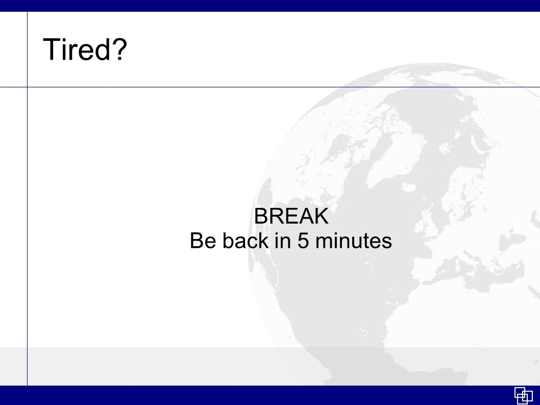 Tired? BREAK Be back in 5 minutes