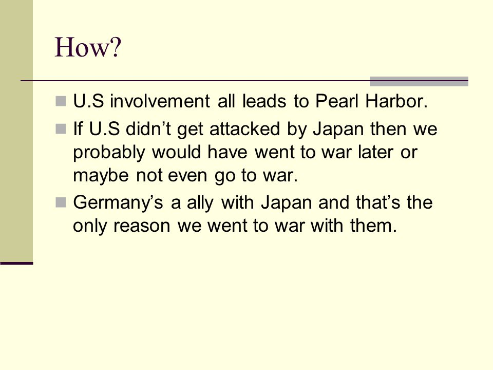 How. U.S involvement all leads to Pearl Harbor.