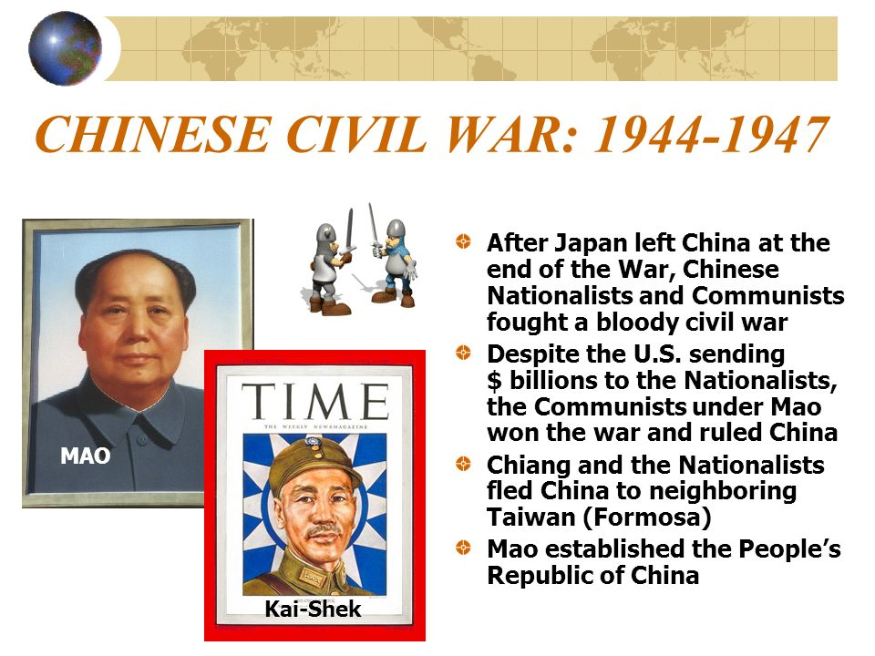 CHINESE CIVIL WAR: 1944-1947 After Japan left China at the end of the War, Chinese Nationalists and Communists fought a bloody civil war Despite the U