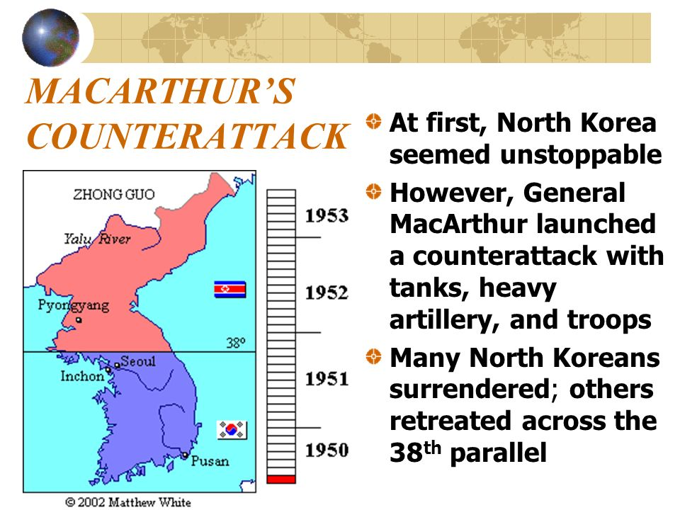 MACARTHURS COUNTERATTACK At first, North Korea seemed unstoppable However, General MacArthur launched a counterattack with tanks, heavy artillery, and
