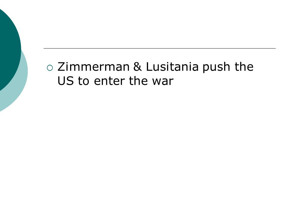 Zimmerman & Lusitania push the US to enter the war