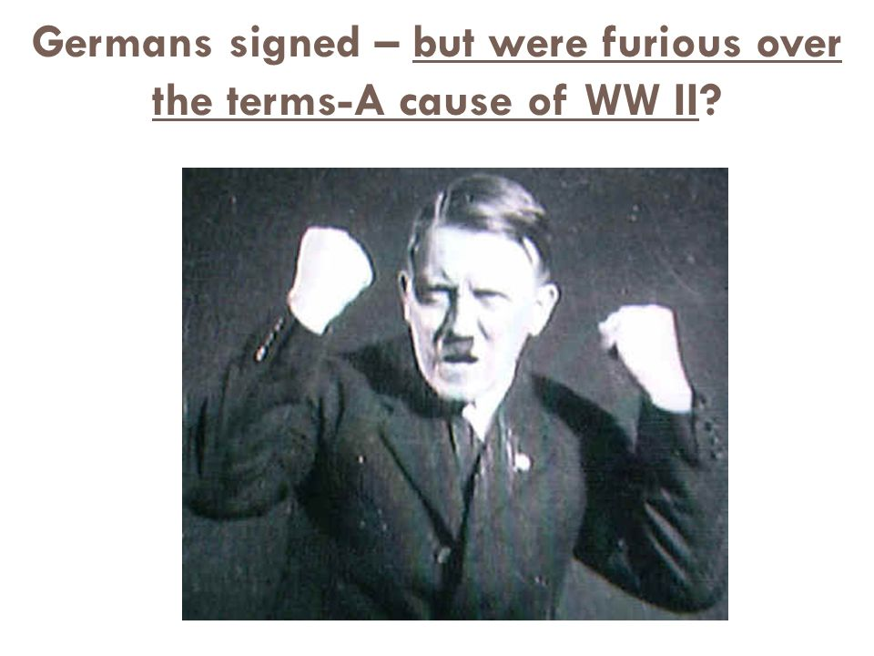 Germans signed – but were furious over the terms-A cause of WW II?