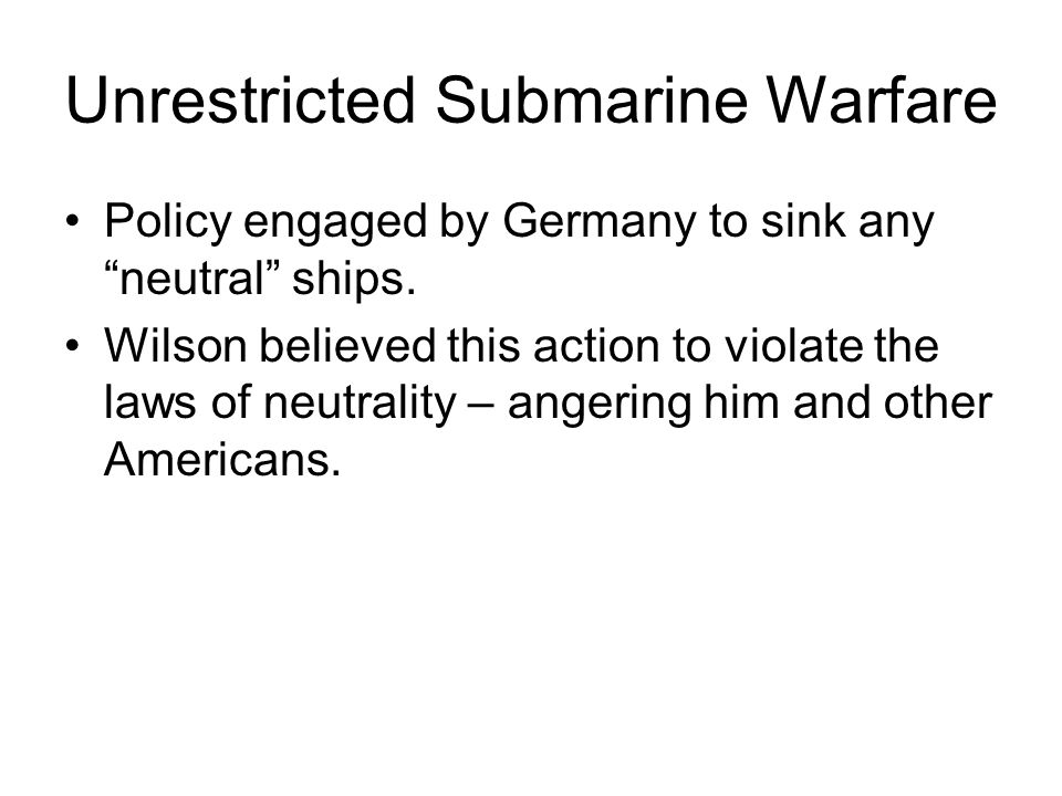 Unrestricted Submarine Warfare Policy engaged by Germany to sink any neutral ships.