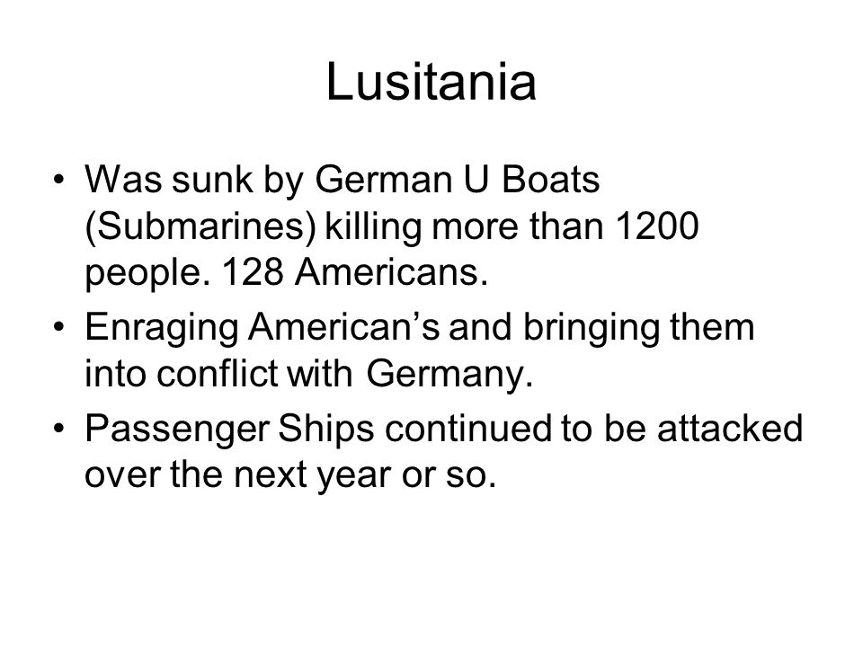 Lusitania Was sunk by German U Boats (Submarines) killing more than 1200 people.