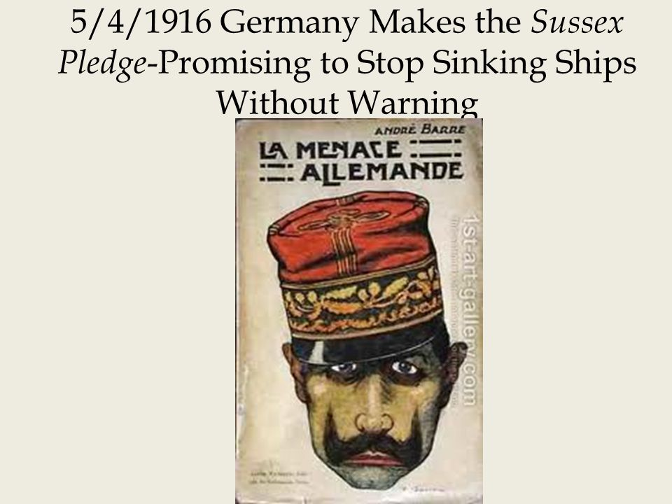 5/4/1916 Germany Makes the Sussex Pledge -Promising to Stop Sinking Ships Without Warning