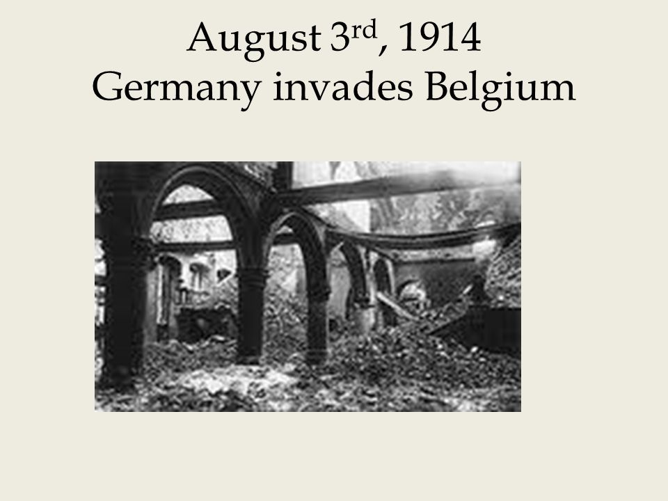 August 3 rd, 1914 Germany invades Belgium