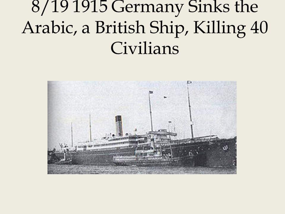8/19 1915 Germany Sinks the Arabic, a British Ship, Killing 40 Civilians