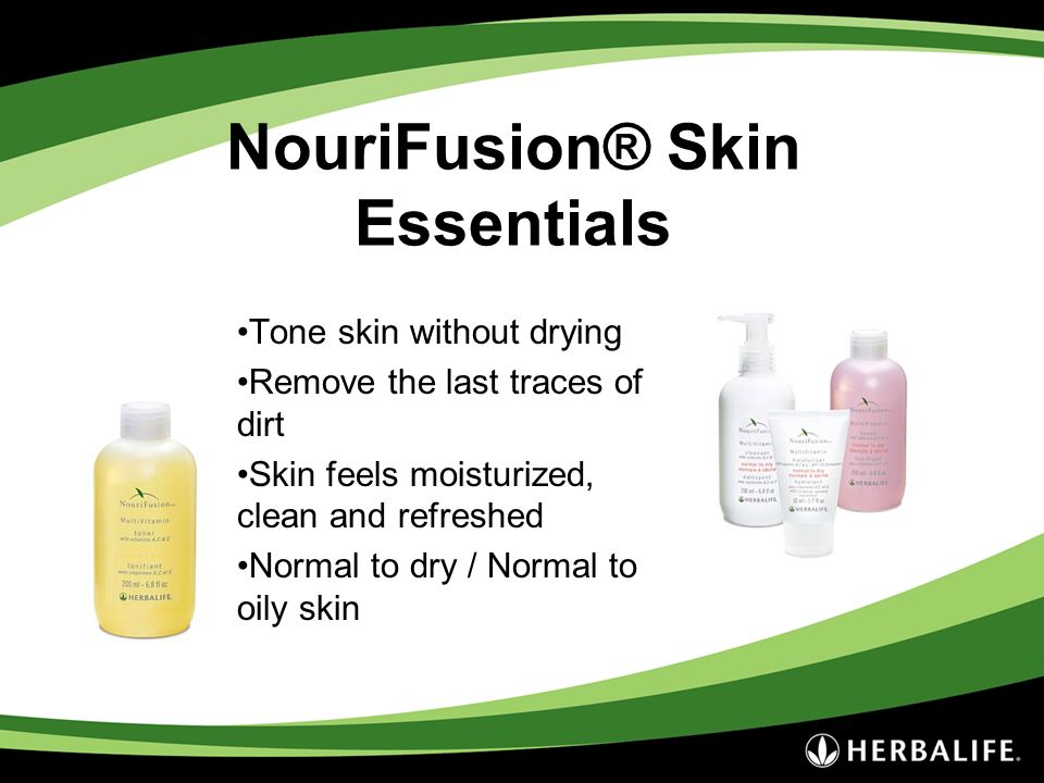 NouriFusion® Skin Essentials Tone skin without drying Remove the last traces of dirt Skin feels moisturized, clean and refreshed Normal to dry / Norma