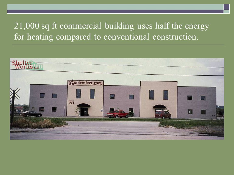 21,000 sq ft commercial building uses half the energy for heating compared to conventional construction.