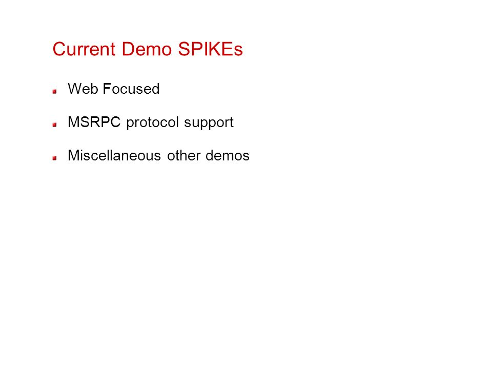 Current Demo SPIKEs Web Focused MSRPC protocol support Miscellaneous other demos