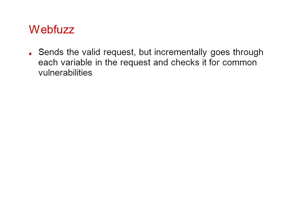 Webfuzz Sends the valid request, but incrementally goes through each variable in the request and checks it for common vulnerabilities