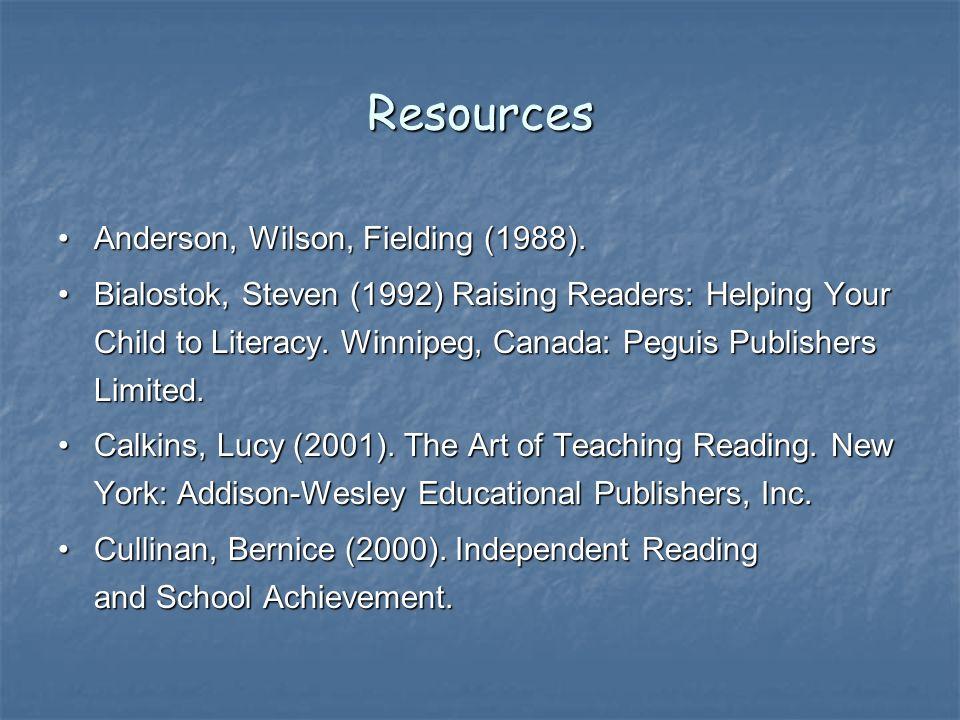 Resources Anderson, Wilson, Fielding (1988).Anderson, Wilson, Fielding (1988). Bialostok, Steven (1992) Raising Readers: Helping Your Child to Literac
