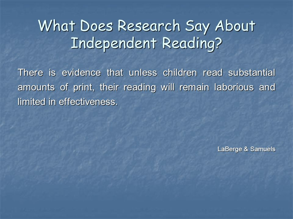 The Effects of Independent Reading on Reading Achievement Improves reading achievement Improves reading achievement Builds fluency Builds fluency Increases vocabulary Increases vocabulary Builds background knowledge and schema Builds background knowledge and schema Exposes students to diverse topics and information that can be used in future reading Exposes students to diverse topics and information that can be used in future reading