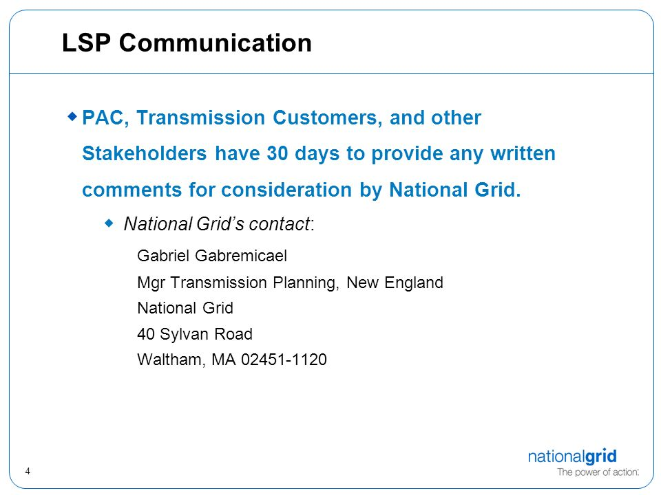 4 LSP Communication PAC, Transmission Customers, and other Stakeholders have 30 days to provide any written comments for consideration by National Grid.