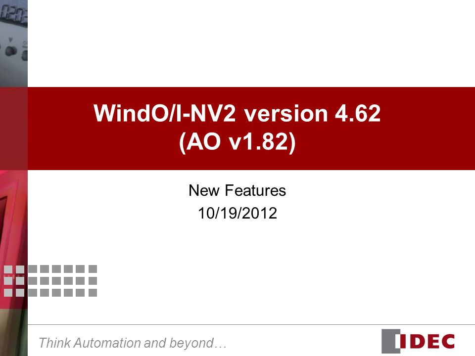 Think Automation and beyond… WindO/I-NV2 version 4.62 (AO v1.82) New Features 10/19/2012