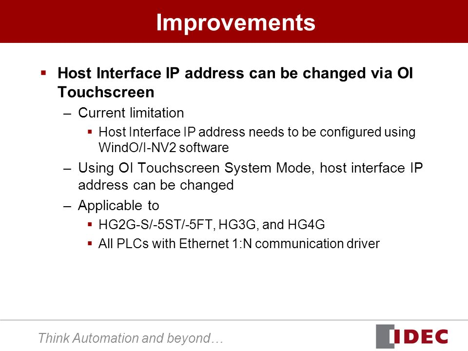 Think Automation and beyond… Improvements Host Interface IP address can be changed via OI Touchscreen –Current limitation Host Interface IP address ne