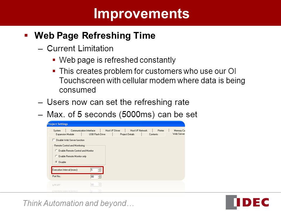 Think Automation and beyond… Improvements Web Page Refreshing Time –Current Limitation Web page is refreshed constantly This creates problem for custo