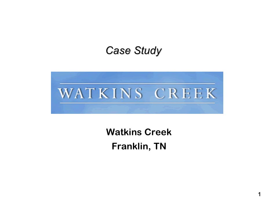 1 Case Study Case Study Watkins Creek Franklin, TN